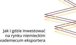 Jak i gdzie inwestowania na rynku niemieckim - vademecum eksportera